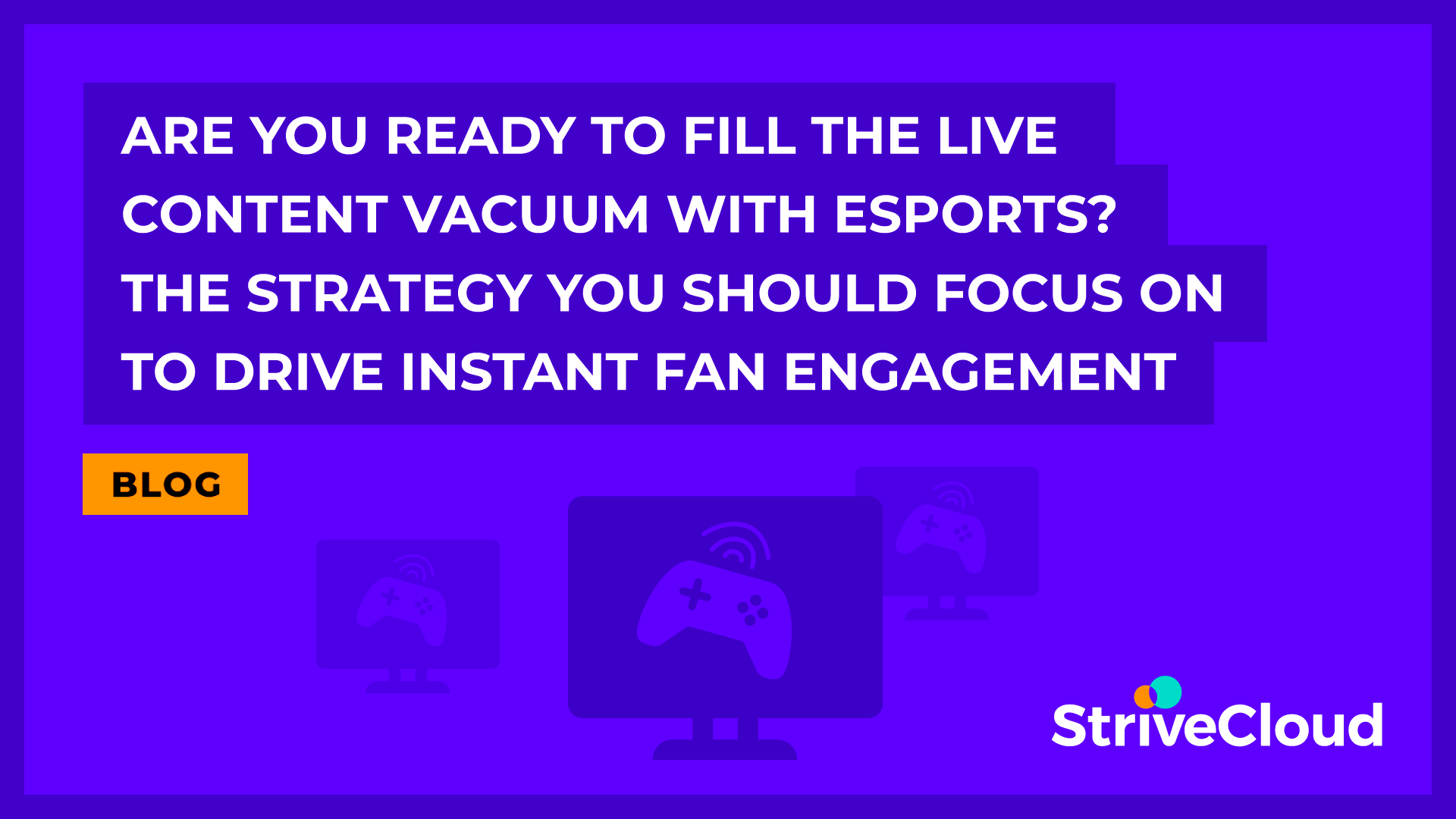 Are you ready to fill the live content vacuum with esports? The strategy you should focus on to drive instant fan engagement