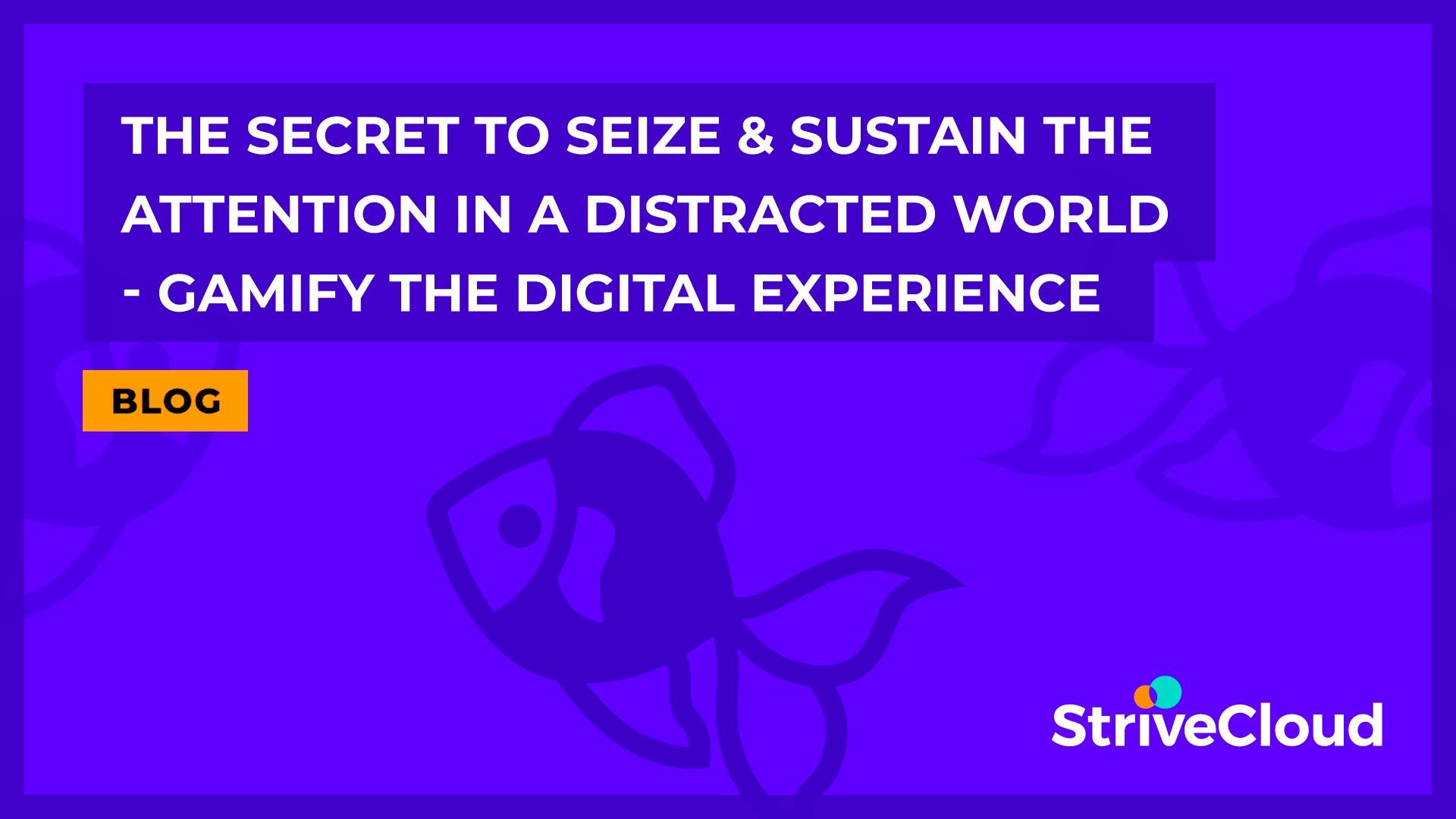 seize-and-sustain-attention-in-distracted-world-gamification-digital-engagement