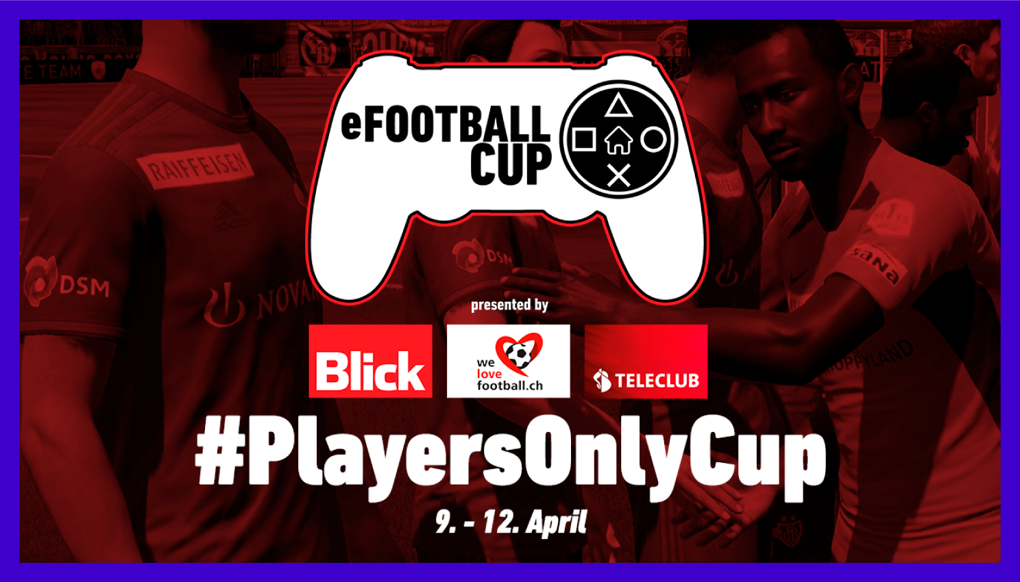 E-football cup; #playersonlycup, brought by welovefootball.ch, blick and teleclub