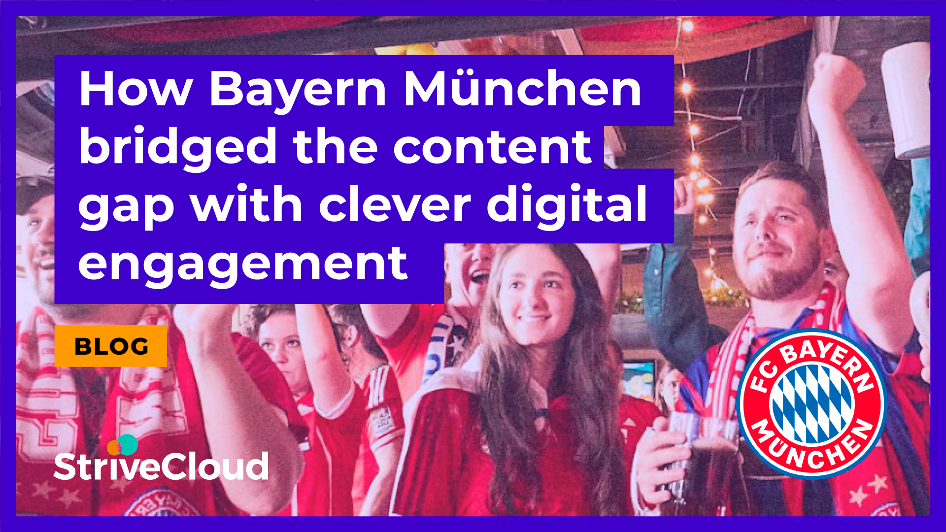 Engagement breakdown: How Bayern München bridged the content gap with clever digital fan engagement