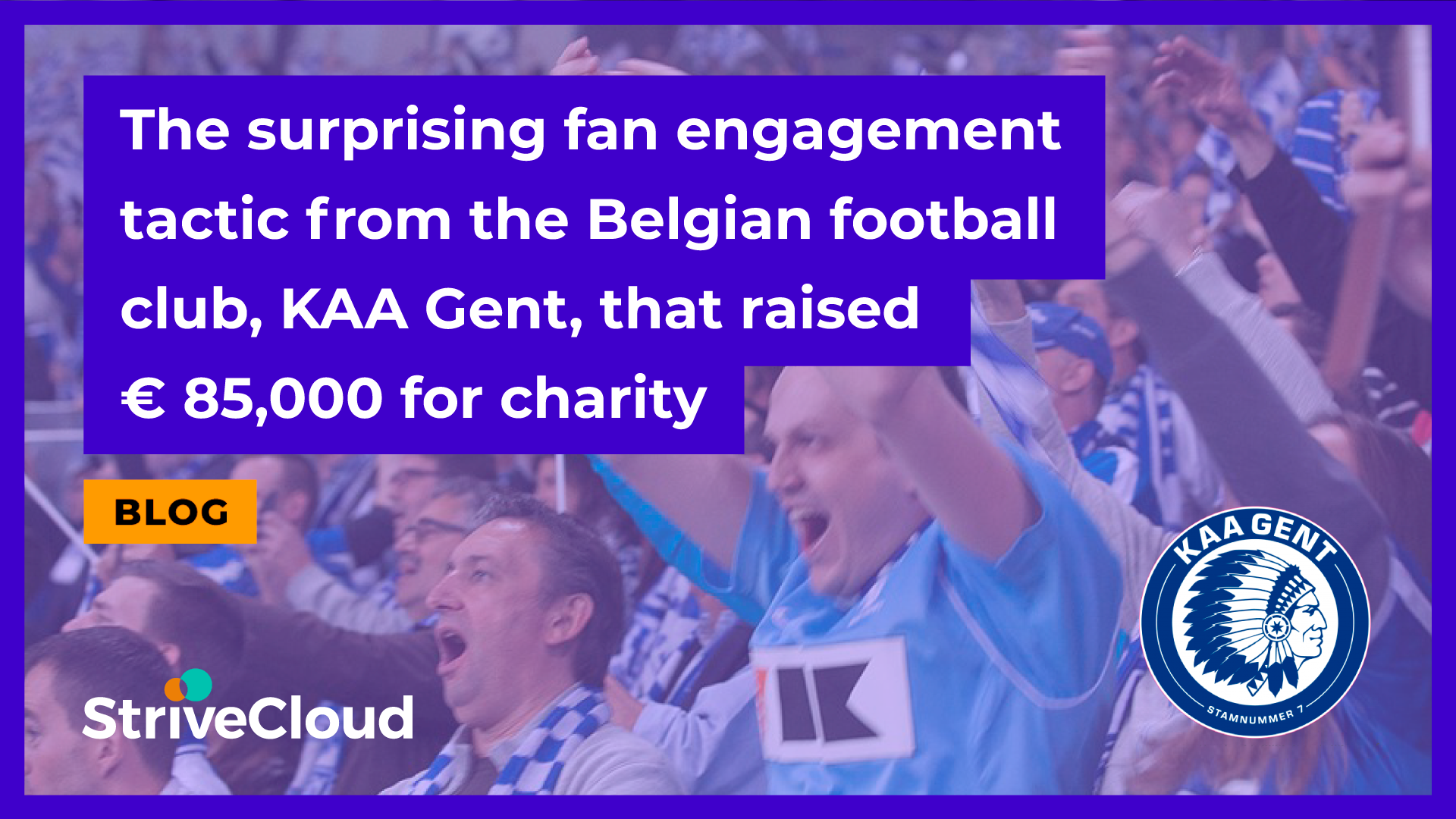 The surprising fan engagement tactic from the Belgian football club, KAA Gent, that raised € 85,000 for charity
