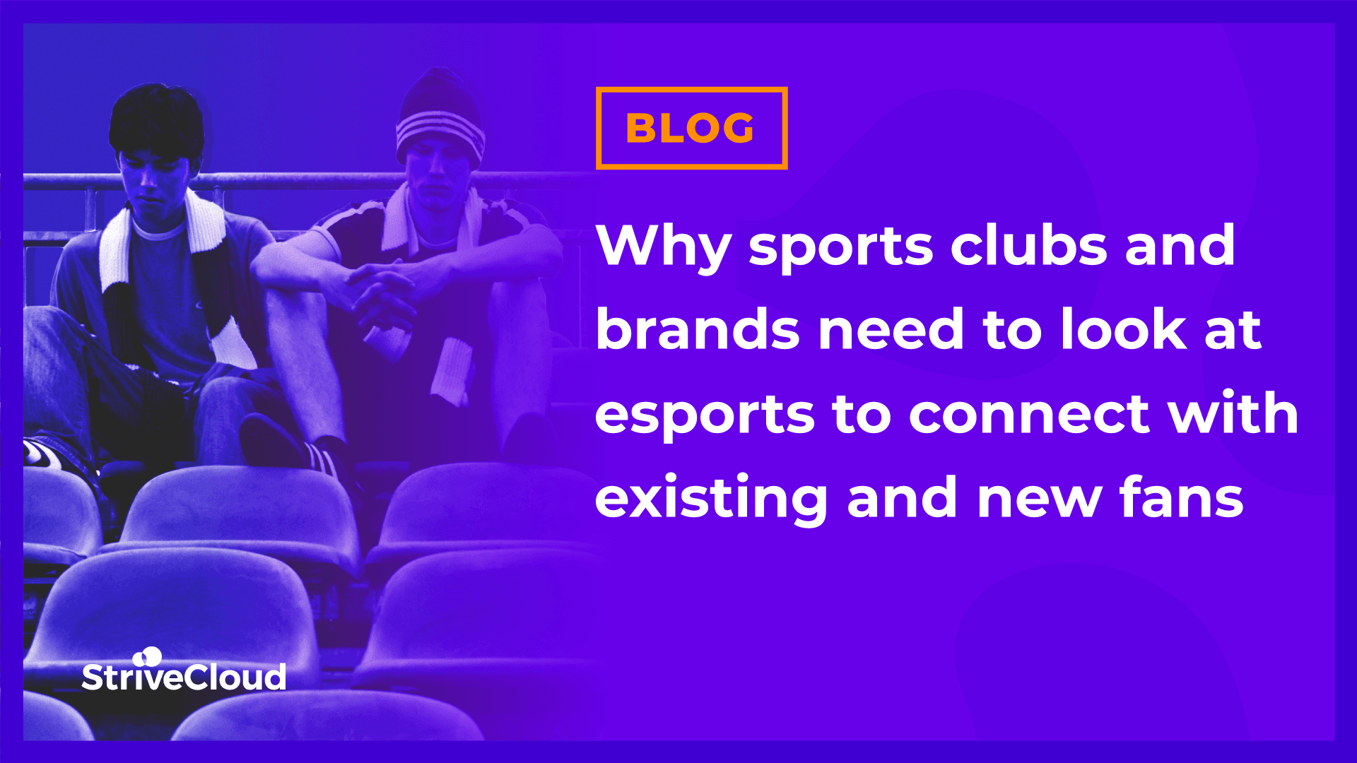 Why sports clubs and brands need to look at esports to connect with existing and new fans